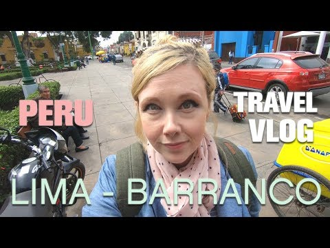 BARRANCO - LIMA, PERU 2018 -  WALKING & TALKING - TRAVEL VLOG