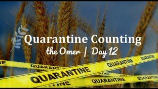 Quarantine Counting the Omer / Day 12 / Hod Sh b'Gevurah