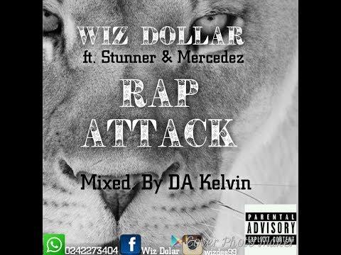 Wiz Dollar - Rap Attack ft. Stunner X Mercedez (Mixed By DA Kelvin)