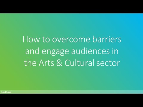 How to overcome barriers and engage audiences in the Arts & Cultural sector