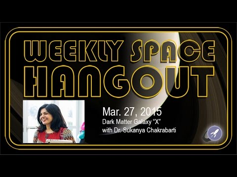 "Weekly Space Hangout - March 27, 2015: Dark Matter Galaxy ""X"" with Dr. Sukanya Chakrabarti"