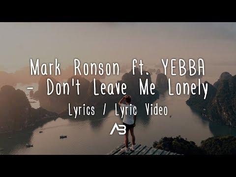 Mark Ronson - Don't Leave Me Lonely (Lyrics / Lyric Video) Ft. YEBBA
