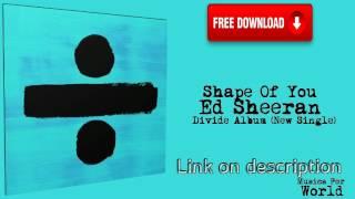 Ed Sheeran - Divide  Album 2017 [Full Free MP3 Download] NEW LINK!