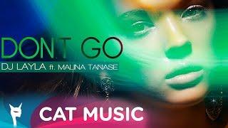 DJ Layla - DON'T GO (ft. Malina Tanase)
