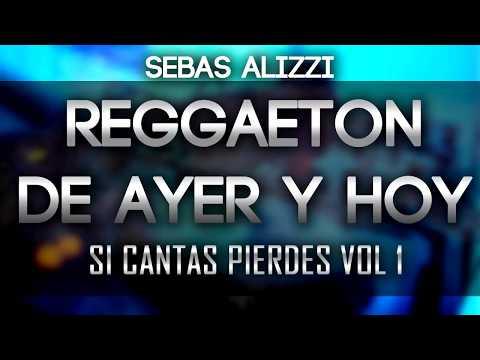 REGGAETON DE AYER Y HOY ✖ Sebas Alizzi ✖ SI CANTAS PIERDES VOL 1