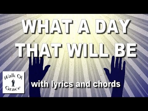 What A Day That Will Be | Hymn with Lyrics and Chords