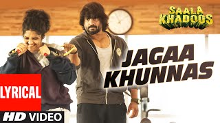 JAGAA KHUNNAS Full Song with Lyrics | SAALA KHADOOS | R. Madhavan, Ritika Singh