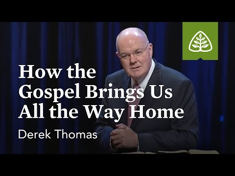Derek Thomas: How the Gospel Brings Us All the Way Home