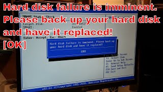 Hard disk failure is imminent. Please back up your disk and have it replaced!