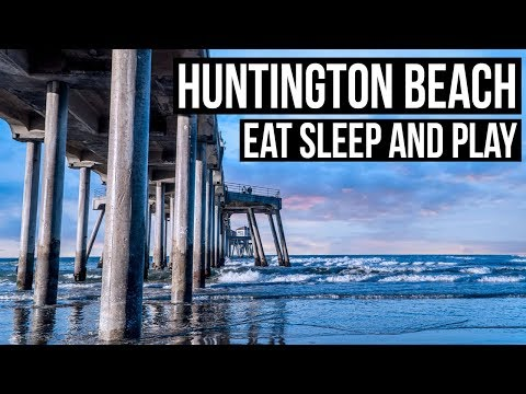 Visiting Huntington Beach, California | Where to Eat, Sleep and Play in Surf City USA