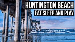Visiting Huntington Beach, California | Where to Eat, Sleep and Play in Surf City USA