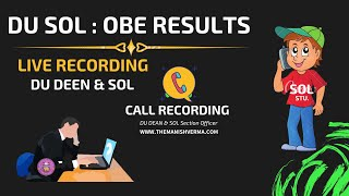 OBE Results Date ? DU SOL Confidential Results    Live call recording DU Deen & SOL Section Officer.