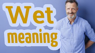 Wet Meaning of wet