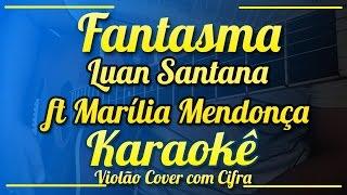 Fantasma - Luan Santana ft Marília Mendonça - Karaokê ( Violão cover com cifra )