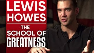 LEWIS HOWES - THE SCHOOL OF GREATNESS - Part 1/2 | London Real