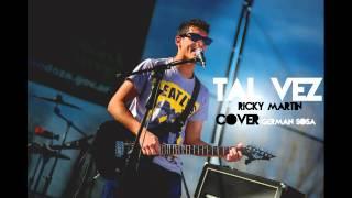 Tal Vez - Ricky Martin - (COVER) Germán Sosa