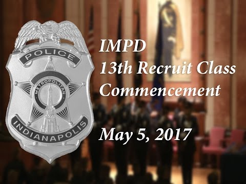 Indianapolis Metropolitan Police Department 13th Recruit Class Commencement