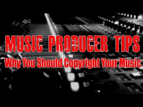 Music Producer Tips - Why You Should Copyright Your Music