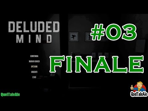 Deluded Mind - Gameplay ITA - Walkthrough #03 - Ma come!? FINALE