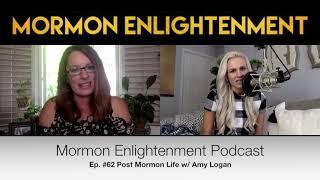 AMY LOGAN ◾ Post Mormon Life (Faith Crisis)