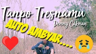 Denny Caknan Tanpo Tresnamu(Official Video Music Cover)