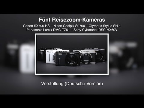 Fünf Reisezoom-Kameras – Vorstellung (Deutsche Version)