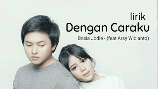 Download Mp3 Dengan Caraku - Brisia Jodie  Feat Arsy Widianto  - Lirik Lagu