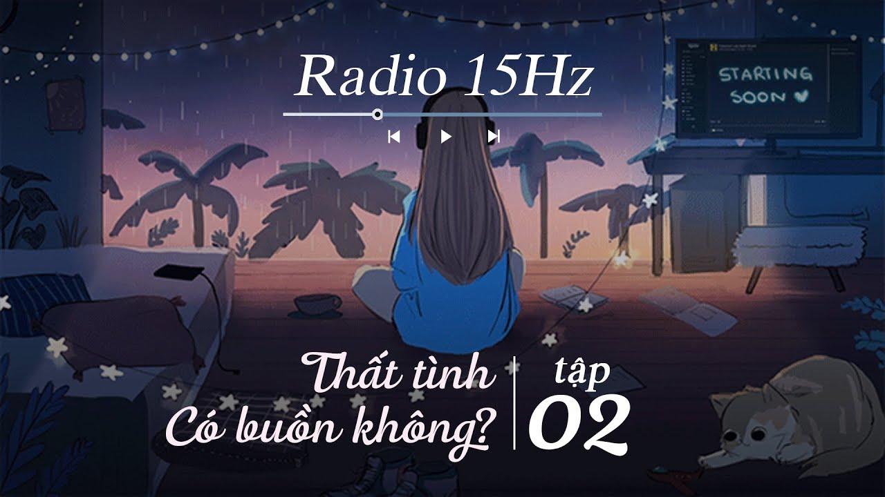 Radio 15Hz   Tập 2: Radio tâm sự Thất tình có buồn không? Do dự làm ta vụt mất tình yêu