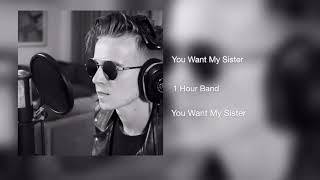 You Want My Sister // 1 Hour Band