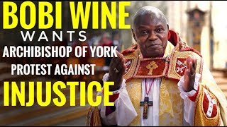 Bobi Wine wants Archbishop of York protest against Injustice in Uganda | message to Late Mugabe
