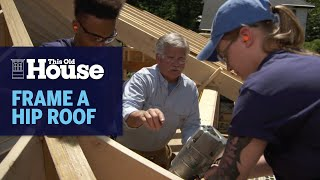 How To Frame A Hip Roof | Generation Next | This Old House