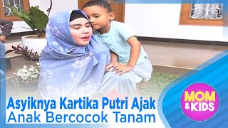 Asyiknya Kartika Putri Ajak Anak Bercocok Tanam - MOM & KIDS EPS 109 ( 2/3 )