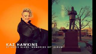 Kaz Hawkins - St Louis Blues (Memories Of Album)