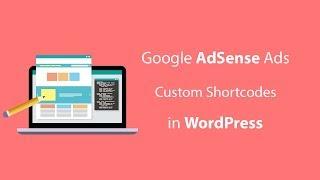 Comment Créer des Annonces AdSense Shortcodes Personnalisés dans WordPress