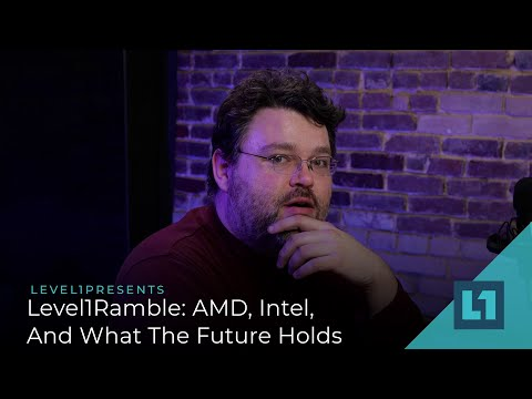 Level1Ramble: AMD, Intel, And What The Future Holds