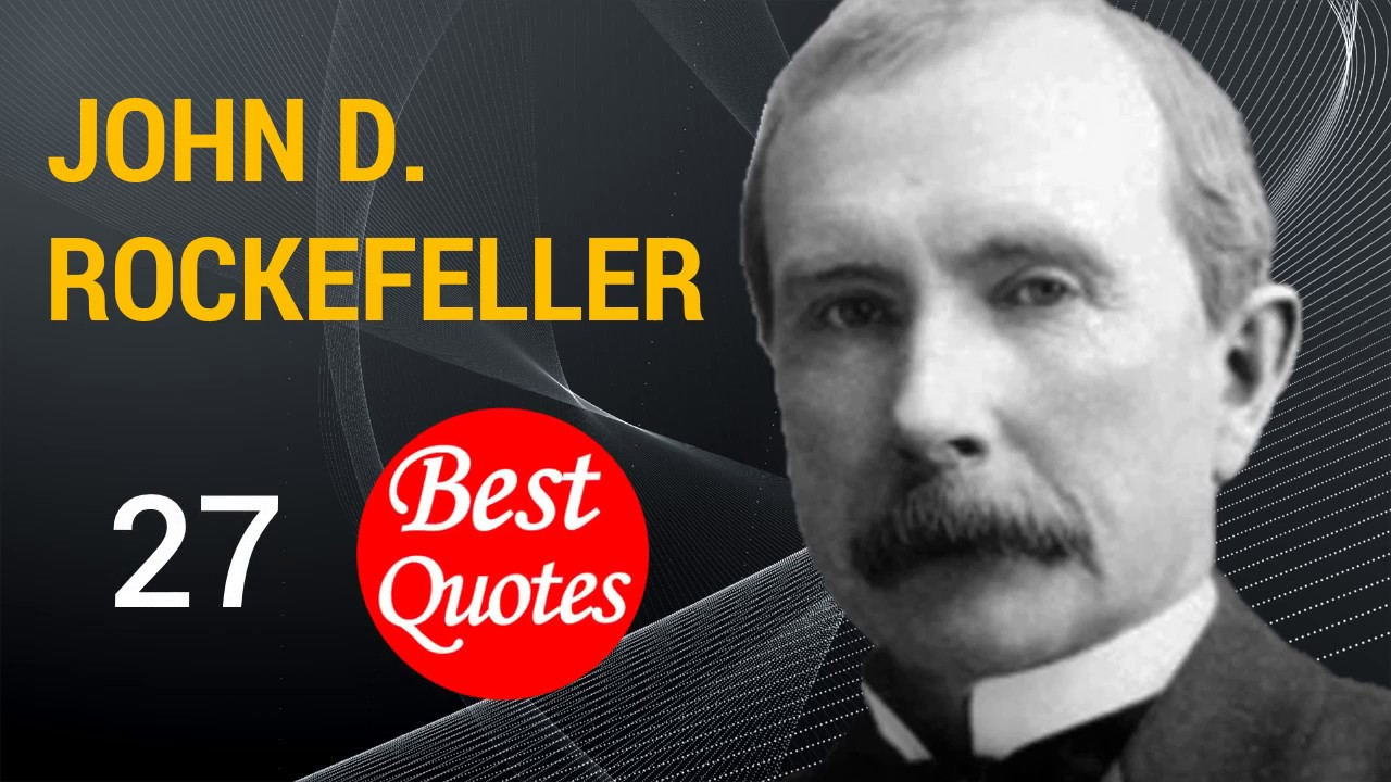 The 27 Best Quotes By John D Rockefeller The Common