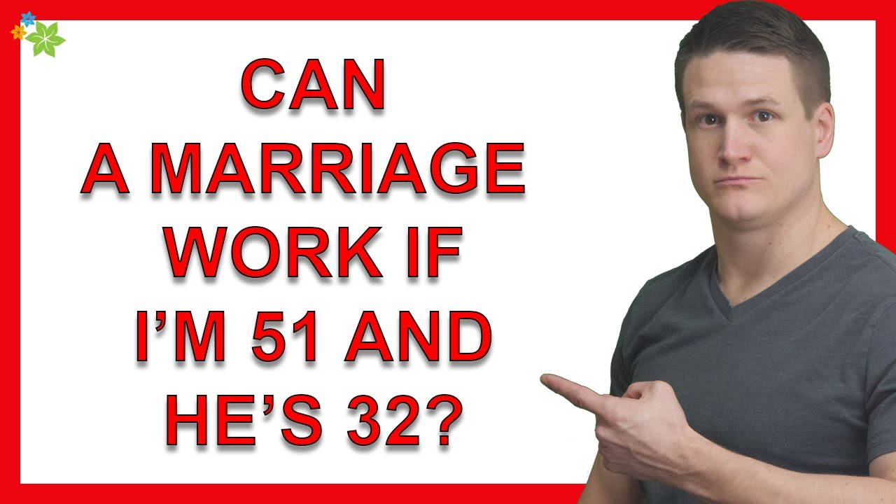 Can A Marriage Work If I'm 51 and He's 32?