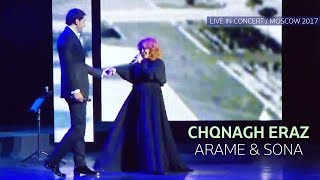 ARAME & SONA   Chqnagh Eraz (Live In Concert / Moscow 2017)