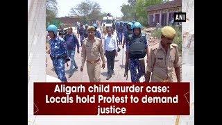 Aligarh child murder case: Locals hold protests demanding justice