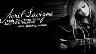 Avril Lavigne - Wish You Were Here (Acoustic Version) (with backing vocals) HD