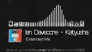 DANCE REMIX 365 - 电音 Ian Davecore - Katyusha (Extended Mix) Resimi