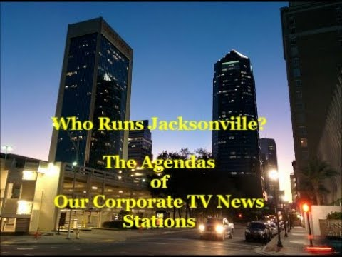 Who Runs Jacksonville?  The Agendas of Our Corporate TV News Stations in Jacksonville