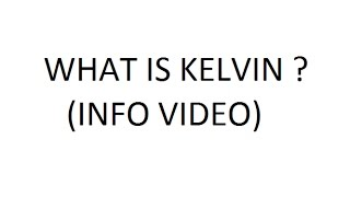 WHAT IS KELVIN ?