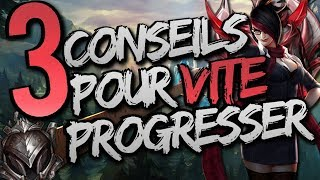 3 CONSEILS POUR VITE PROGRESSER ! League of Legends FR
