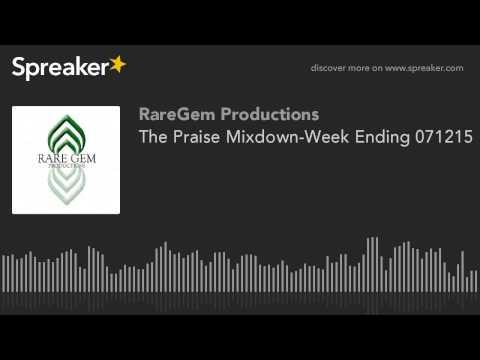 The Praise Mixdown-Week Ending 071215