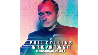 "Phil Collins- ""In the Air Tonight"" (Sunsquabi Remix)"