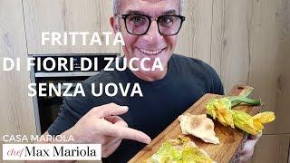 FRITTATA CON FIORI DI ZUCCA SENZA UOVA - Chef Max Mariola