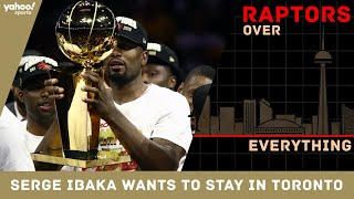 Serge Ibaka Wants To Re-sign With The Toronto Raptors