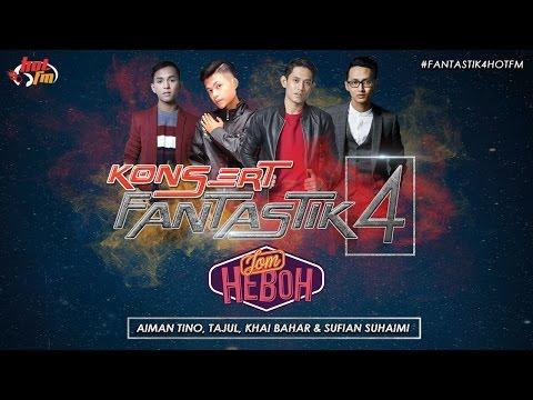 Konsert Fantastik 4 Hot FM - Aiman Tino, Khai Bahar, Sufian Suhaimi & Tajul