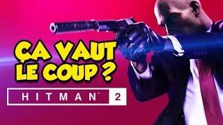 ÇA VAUT LE COUP ? (Hitman 2)